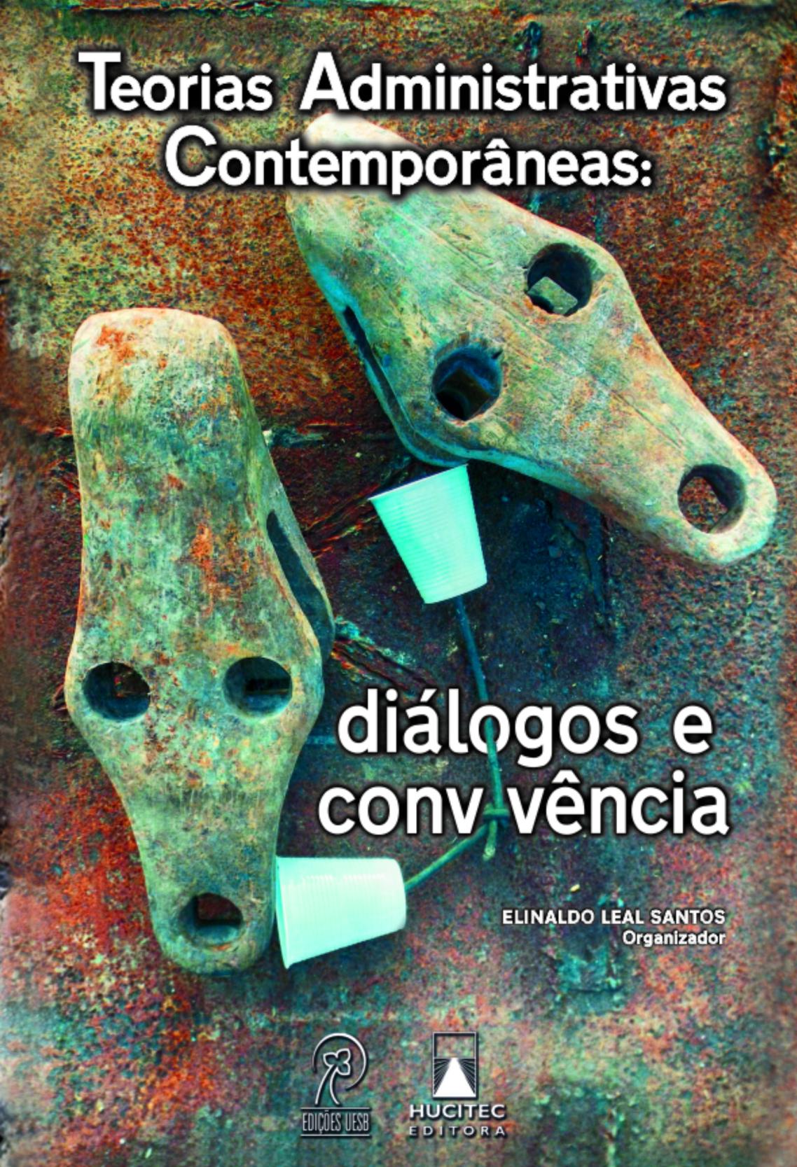 Teorias Administrativas Contemporaneas - Dialogos E Convivencia, livro de Elinaldo Leal Santos