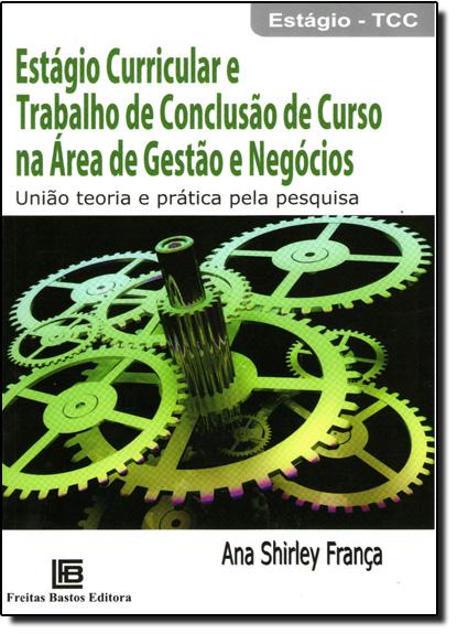 Estágio Curricular e Trabalhado de Conclusão de Curso na Área de Gestão e Negócios, livro de Ana Shirley França