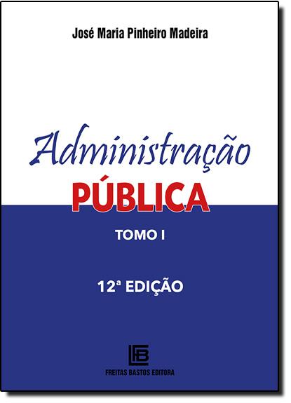 Administração Pública - Tomo I, livro de José Maria Pinheiro Madeira