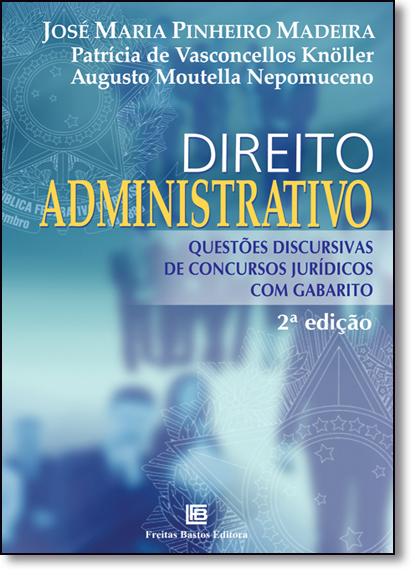 Direito Administrativo: Questões Discursivas de Concursos Jurídicos com Gabarito, livro de José Maria Pinheiro Madeira