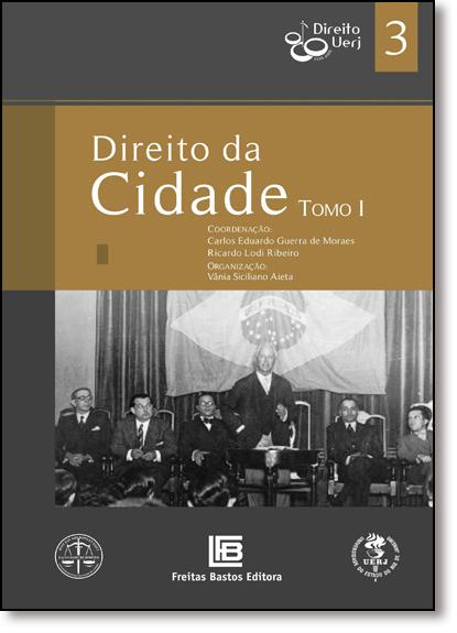 Direito da Cidade - Tomo 1 - Vol.3 - Coleção Direito Uerj 80 Anos, livro de Carlos Eduardo Guerra de Moraes