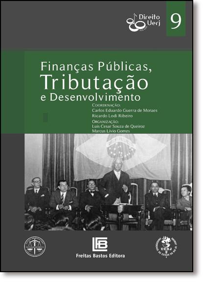 Finanças, Tributação e Desenvolvimento - Vol.9 - Coleção Direito Uerj 80 Anos, livro de Carlos Eduardo Guerra de Moraes