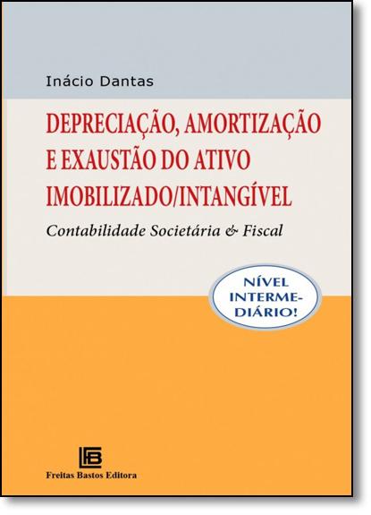 Depreciação, Amortização e Exaustão do Ativo Imobilizado-intangível: Contabilidade Societária e Fiscal, livro de Inácio Dantas