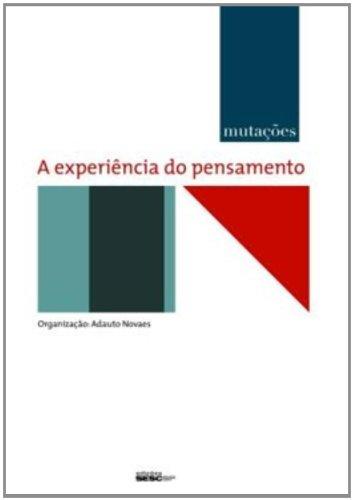 A Experiência do Pensamento - Série Mutações, livro de Adauto Novaes