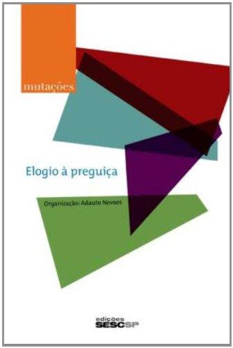 Elogio à Preguiça - Série Mutações, livro de Adauto Novaes