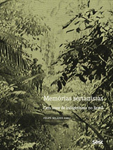 Memorias Sertanistas - Cem Anos De Indigenismo No Brasil, livro de Felipe Milanez (org.)