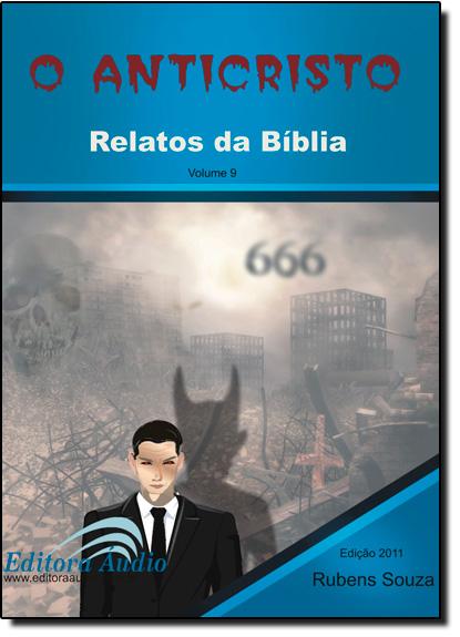 Anticristo, O: Relatos da Bíblia - Vol.9, livro de Rubens Souza