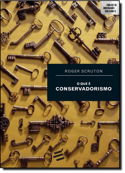 Que É Conservadorismo, O - Coleção Abertura Cultural, livro de Roger Scruton
