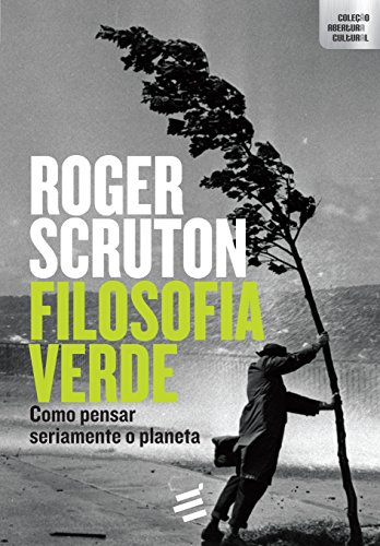Filosofia Verde: Como Pensar Seriamente o Planeta - Coleção Abertura Cultural, livro de Roger Scruton