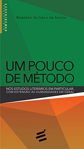 Pouco de Método, Um: Nos Estudos Literários em Particular, com Extensão Às Humanidades em Geral, livro de Roberto Acízelo de Souza