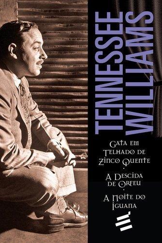 Gata em Telhado de Zinco Quente, A Descida de Orfeu e A Noite do Iguana - Coleção Biblioteca Teatral, livro de Tennesse Williams