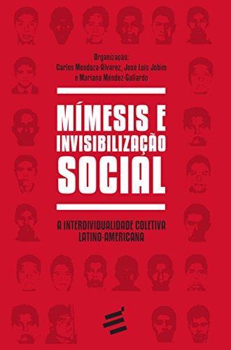 Mímesis e Invisibilização Social: A Interdividualidade Coletiva Latino-americana - Coleção Biblioteca René Girard, livro de Carlos Mendoza-álvarez