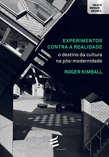 Experimentos Contra a Realidade: O Destino da Cultura na Pós-modernidade, livro de Roger Kimball