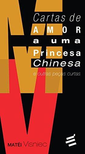 Cartas de Amor a Uma Princesa Chinesa e Outras Peças Curtas, livro de Matéi Visniec