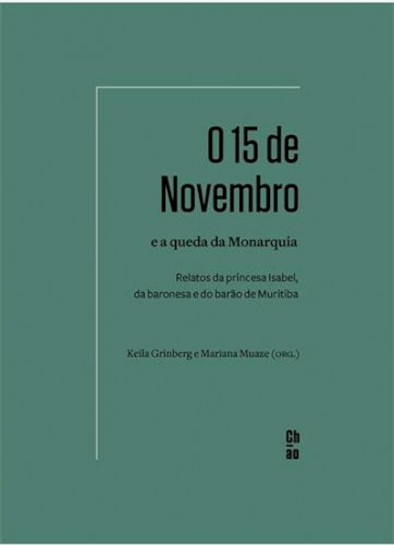 O 15 de Novembro e a queda da monarquia - Relatos da princesa Isabel, da baronesa e do barão de Muritiba, livro de Keila Grinberg, Mariana Muaze (orgs.)