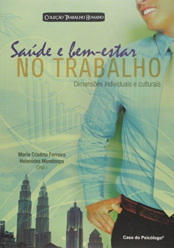 Saúde e Bem Estar no Trabalho: Dimensões Individuais e Culturais, livro de Maria Cristina Ferreira