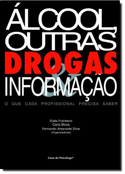 Álcool, Outras Drogas e Informação: O Que Cada Profissional Precisa Saber, livro de Gilda Pulcherio