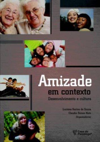 Amizade em contexto - Desenvolvimento e cultura, livro de Luciana Karine de Souza, Claudio Simon Hutz (Orgs.)
