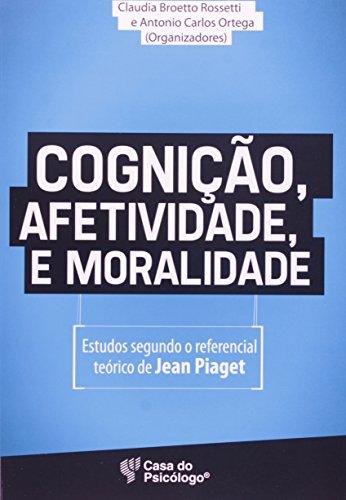 Cognição, afetividade e moralidade - Estudos segundo o referencial teórico de Jean Piaget, livro de Claudia Broetto Rossetti (Org.)