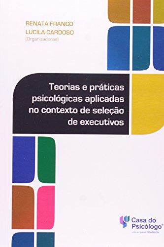 Teorias e Práticas Psicológicas Aplicadas no Contexto de Seleção de Executivos, livro de Renata Franco