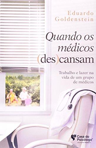 Quando Os Médicos (Des)cansam: Trabalho e Lazer na Vida de um Grupo de Médicos, livro de Eduardo Goldenstein