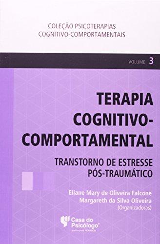 Terapia Cognitivo-comportamental: Transtorno de Estresse Pós-traumático - Vol.3, livro de Elaine Mary De Oliveira Falcone