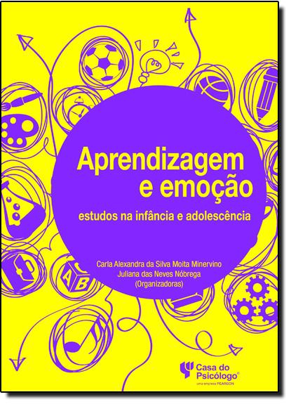 Aprendizagem e Emoção: Estudos na Infância e Adolescência, livro de Carla Alexandra da Silva Moita Minervino