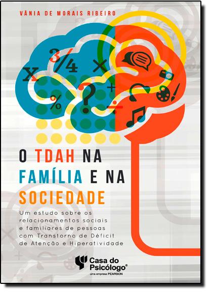Tdah na Família e na Sociedade, O: Um Estudo Sobre os Relacionamentos Sociais e Familiares de Pessoas Com Transtorno de, livro de Vânia de Moraes Ribeiro