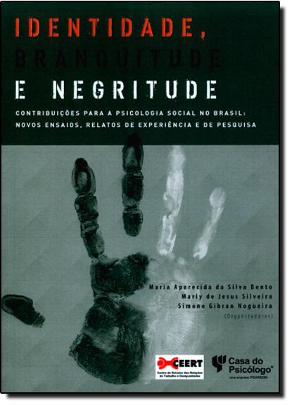 Identidade, Branquitude e Negritude - Contribuições Para a Psicologia Social no Brasil: Novos Ensaios, Relatos de Experi, livro de Maria Aparecida da Silva Bento