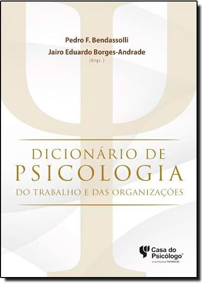 Dicionário de Psicologia: Do Trabalho e das Organizações, livro de Pedro F. Bendassolli