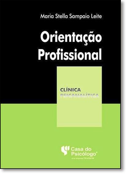 Orientação Profissional - Coleção Clínica Psicanalítica, livro de Maria Stella Sampaio Leite