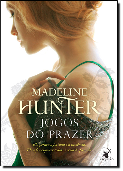 Jogos do Prazer: Ela Perdeu a Fortuna e a Inocência, Ele a Fez Esquecer Todos os Erros do Passado, livro de Madeline Hunter