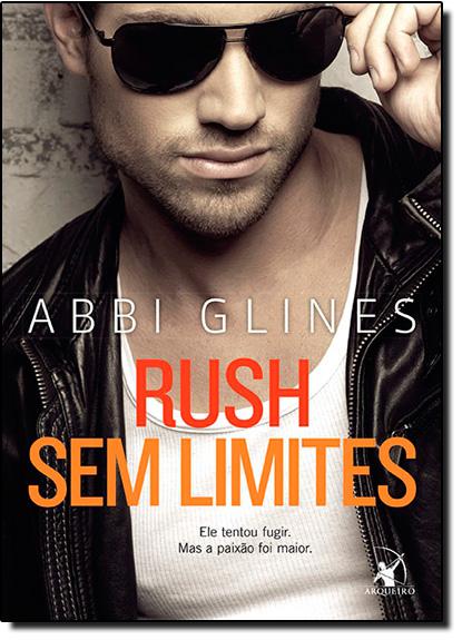 Rush Sem Limites: Ele Tentou Fugir. Mas a Paixão foi Maior., livro de Abbi Glines