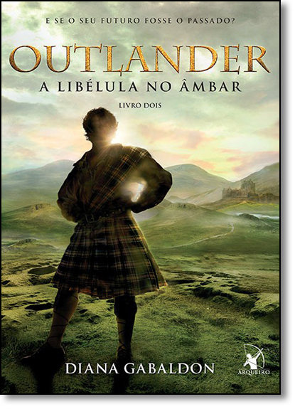 Outlander, A Libélula no Âmbar: E se o seu Futuro Fosse o Passado? - Vol.2, livro de Diana Gabaldon