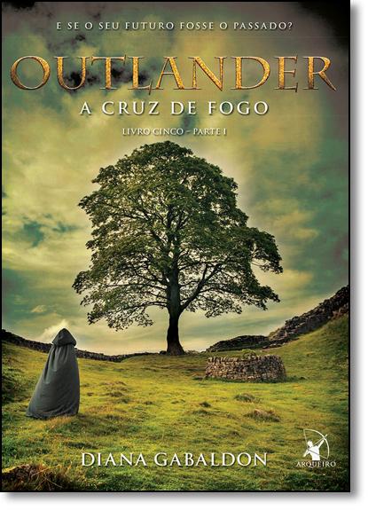 Cruz de Fogo, A - Vol.5 - Parte 1 - Série Outlander, livro de Diana Gabaldon