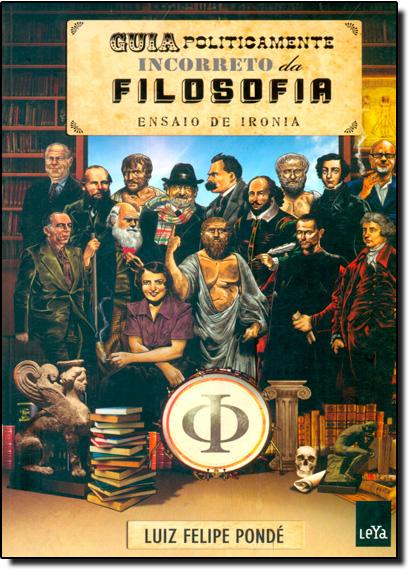 Guia Politicamente Incorreto da Filosofia, livro de Luiz Felipe Pondé