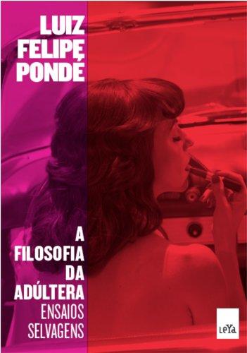 Filosofia da Adultera, A: Ensaios Selvagens, livro de Luiz Felipe Ponde
