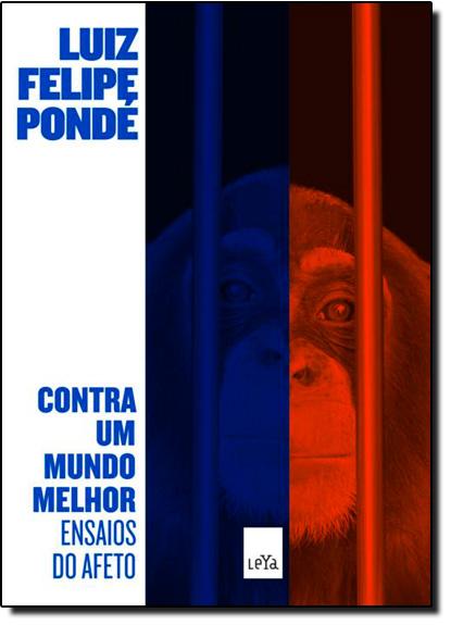 Contra um Mundo Melhor: Ensaios do Afeto, livro de Luiz Felipe Ponde