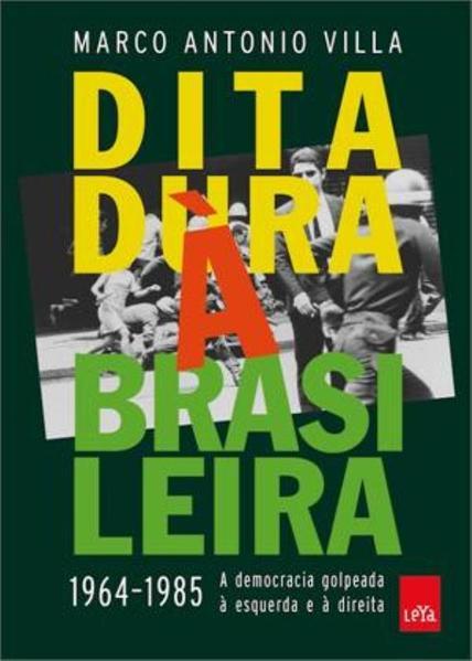 Ditadura a Brasileira: A Democracia Golpeada a Esquerda e a Direita, livro de Marco Villa