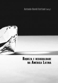 Riqueza e desigualdade na América Latina, livro de Antonio David Cattani, João Ricardo Xavier