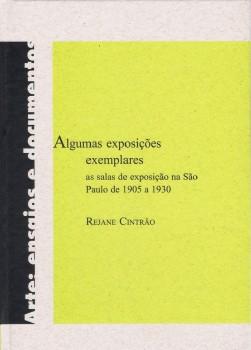 Algumas exposições exemplares. As salas de exposição na São Paulo de 1905 a 1930, livro de Rejane Cintrão, João Ricardo Xavier
