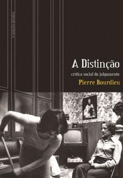 A distinção. Crítica social do julgamento, livro de Pierre Bourdieu, William C. Amaral, João Ricardo Xavier