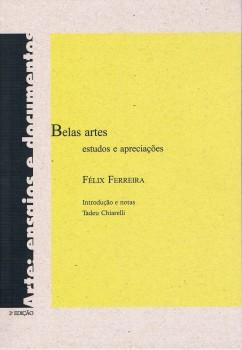 Belas artes. Estudos e apreciações, livro de Félix Ferreira, Tadeu Chiarelli, João Ricardo Xavier
