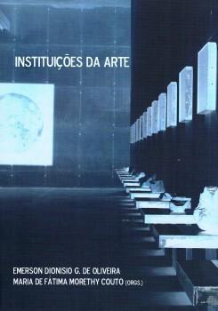 Instituições da arte, livro de Emerson Dionisio G. de Oliveira, Maria de Fátima Morethy Couto
