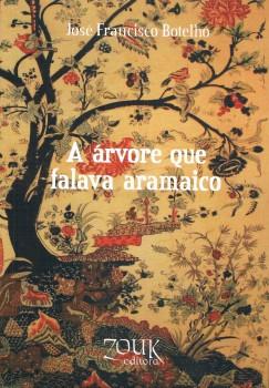 A árvore que falava aramaico, livro de José Francisco Botelho, William C. Amaral