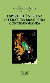 Espaço e gênero na literatura brasileira contemporânea, livro de Regina Dalcastagnè, Virgínia Maria Vasconcelos Leal, João Ricardo Xavier