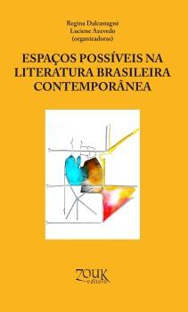 Espaços possíveis na literatura brasileira contemporânea, livro de Regina Dalcastagnè, Luciene Azevedo, João Ricardo Xavier