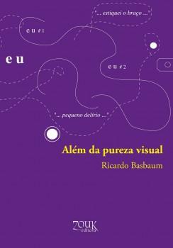Além da pureza visual, livro de Ricardo Basbaum, João Ricardo Xavier