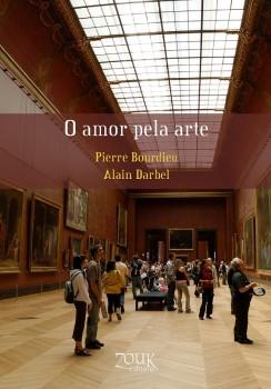 O amor pela arte. Os museus de arte na Europa e seu público, livro de Pierre Bourdieu, Alain Darbel, Dominique Schnapper, João Ricardo Xavier