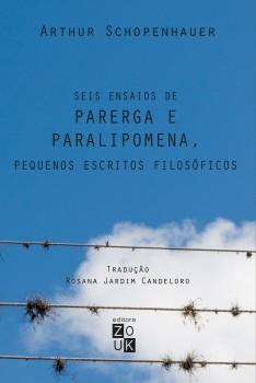 Seis ensaios de parega e paralipomena, pequenos escritos filosóficos, livro de Arthur Schopenhauer, João Ricardo Xavier